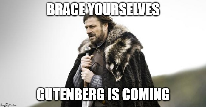 sean bean from GOT gutenberg is coming meme (hey, it's a thing!)